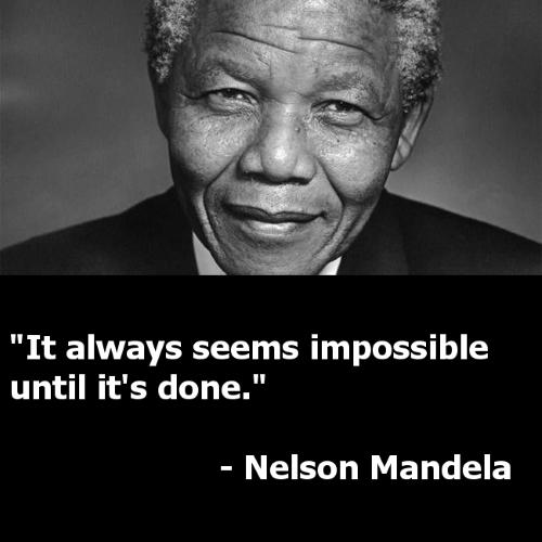 """""""Mọi việc đều tưởng chừng như bất khả thi cho đến khi nó được hoàn thành"""""""