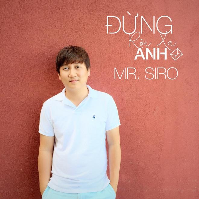 Mr. Siro hứa hẹn sẽ gây sốt với Đừng rời xa anh - Ảnh 1.