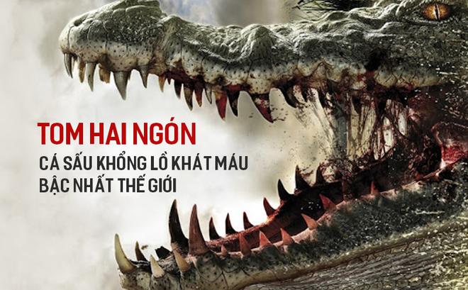 Tom Hai ngón - Con cá sấu khổng lồ, khát máu bậc nhất châu Mỹ