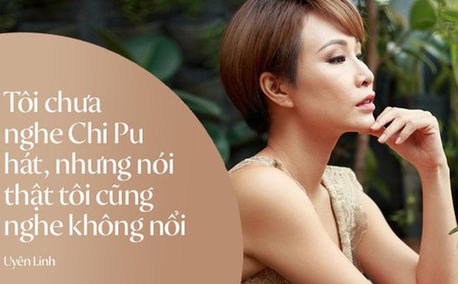 """Uyên Linh: """"Tôi chưa nghe Chi Pu hát, nhưng nói thật tôi cũng không nghe nổi"""""""