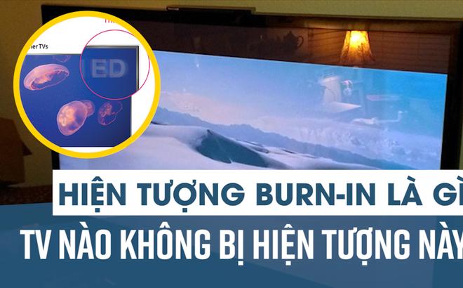 Hiện tượng burn-in là gì? TV nào không bị hiện tượng này?