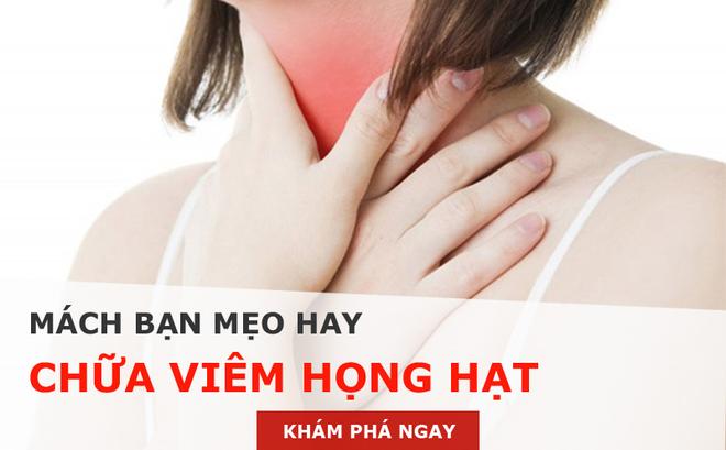 Viêm họng hạt: Nguyên nhân, dấu hiệu và cách chữa bệnh dứt điểm, không tái phát