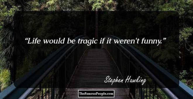 Tôi chẳng sợ cái chết, nhưng tôi cũng không nóng lòng đón nhận nó - Stephen Hawking - ảnh 5
