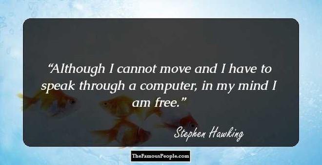 Tôi chẳng sợ cái chết, nhưng tôi cũng không nóng lòng đón nhận nó - Stephen Hawking - ảnh 9