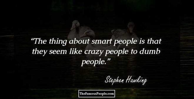 Tôi chẳng sợ cái chết, nhưng tôi cũng không nóng lòng đón nhận nó - Stephen Hawking - ảnh 11