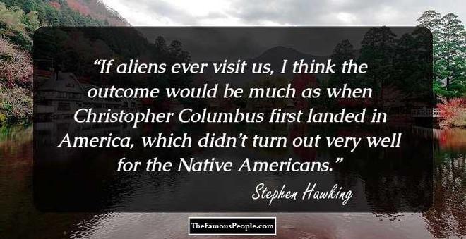 Tôi chẳng sợ cái chết, nhưng tôi cũng không nóng lòng đón nhận nó - Stephen Hawking - ảnh 19