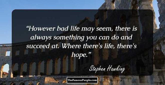 Tôi chẳng sợ cái chết, nhưng tôi cũng không nóng lòng đón nhận nó - Stephen Hawking - ảnh 3