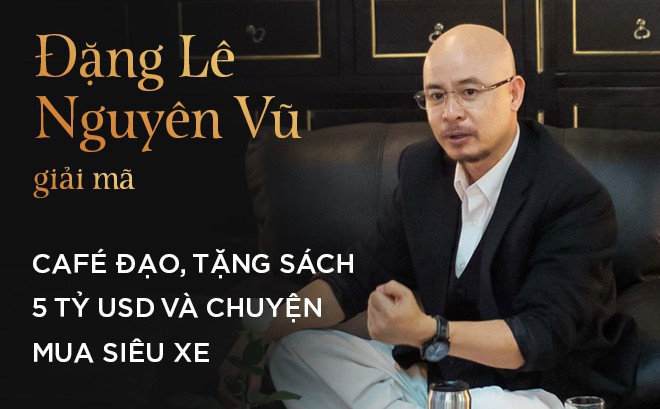 4 giờ cà phê với ông Đặng Lê Nguyên Vũ: Cuộc trò chuyện đầy những bất ngờ