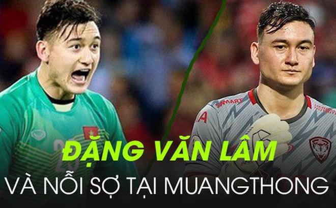 Đặng Văn Lâm: Sau niềm vui chiến thắng cấp đội tuyển là nỗi sợ thất bại ở Muangthong United