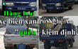 Hàng loạt xe biển xanh hết hạn kiểm định vẫn đi làm nhiệm vụ giữ gìn trật tự đô thị