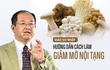 Chuyên gia dinh dưỡng Nhật hướng dẫn cách ăn chỉ 8 tuần có thể giảm 50% mỡ nội tạng
