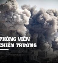 """[KỲ 7 - CUỐI CÙNG] """"Ký sự Syria"""" và phóng viên chiến trường:  Nhà báo Việt thoát chết vì thiếu tiền"""