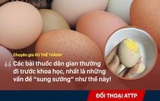 Trứng ung - ăn để bổ dương: Hãy đi hỏi mấy bà về tác dụng!