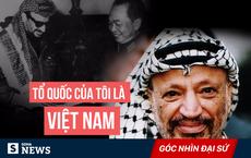 Đại sứ Việt kể những kỷ niệm không quên về nhà lãnh đạo Palestine Yasser Arafat