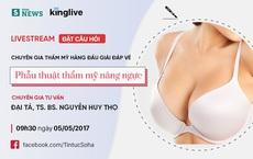 Chuyên gia thẩm mỹ hàng đầu VN: Trước khi nâng ngực, nhất định phải biết những điều này