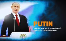 """[Video đặc biệt] Vladimir Putin - Người đưa nước Nga """"run rẩy"""" trở lại vị thế siêu cường"""