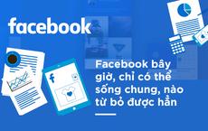 """Facebook là """"môi trường sống"""" mới của con người, chỉ có thể sống chung, rất khó từ bỏ"""