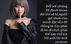 """DJ nóng bỏng Hà Thành: """"Bầu show nói thẳng, muốn có show phải đi ăn, đi chơi với anh"""""""