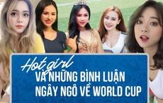 """Hot girl Nóng cùng World Cup và câu nói bị """"bóc phốt"""" trên sóng trực tiếp"""