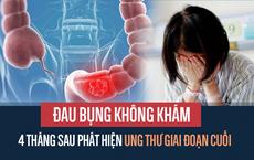 Chủ quan với dấu hiệu đau bụng, 32 tuổi đã bị ung thư giai đoạn cuối, không thể điều trị