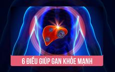 """Gan khỏe đến đâu sống thọ đến đó: 6 bí quyết """"sống còn"""" bạn nên làm ngay để cứu gan sớm"""