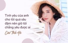 """Cao Thái Hà: """"Tôi ân hận vì đã không tha thứ cho bạn trai dẫn tới chia tay"""""""