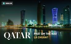 """Cách phát âm chuẩn từ """"Qatar"""" - đối thủ của U23 Việt Nam trong trận bán kết"""