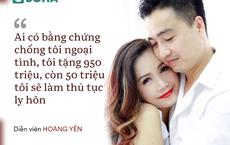 Diễn viên Hoàng Yến: Ai có bằng chứng chồng tôi ngoại tình, tôi tặng 950 triệu đồng