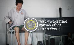 """""""Cụp""""... tiếng xương gãy đau đớn và nghiệt ngã của Chàng trai Vàng Việt Nam"""