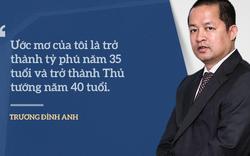 Những phát ngôn truyền cảm hứng của Trương Đình Anh - người mơ làm Thủ tướng năm 40 tuổi