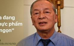 """Chủ tịch Hiệp hội siêu thị Hà Nội: """"Đoàn kiểm tra vừa đi là bỏ thuốc độc vào ngay"""""""