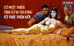 Tình sử bi thương có thật của Nữ hoàng Cleopatra mà người đời không thể quên