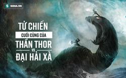 Bi kịch trong trận tử chiến với đại hải xà: Thần Thor bước 9 bước thì gục xuống, tại sao?
