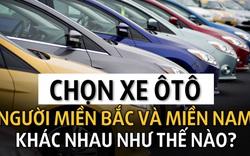 Chọn xe ôtô: Người miền Bắc và miền Nam khác nhau như thế nào?