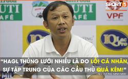 HLV trưởng HAGL chỉ trích hàng thủ sau trận thua Hà Nội FC