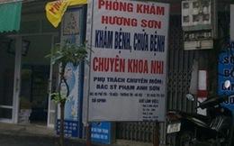 Phòng khám của Trưởng khoa nhi làm chết trẻ chưa có giấy phép