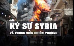 """[KỲ 3] """"Ký sự Syria"""" và phóng viên chiến trường: """"Tôi đã phải sử dụng mưu mẹo như thế nào?"""""""