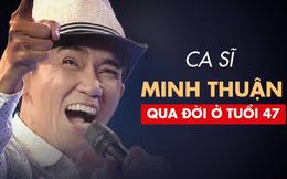 Ca sĩ Minh Thuận qua đời: Khúc nhạc buồn khép lại 47 năm thăng trầm của người nghệ sĩ