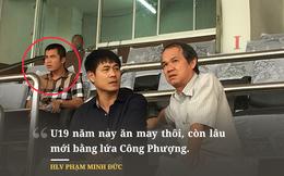 """HLV Hoàng Anh Tuấn: """"HLV Minh Đức nghe theo bầu Đức nên chê U19 Việt Nam"""""""