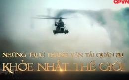 Những trực thăng vận tài quân sự khỏe nhất thế giới