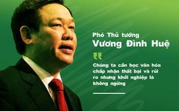 Phó thủ tướng Vương Đình Huệ: Chúng ta cần học văn hóa chấp nhận thất bại và rủi ro nhưng khởi nghiệp là không ngừng