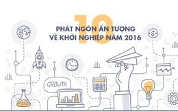 10 phát ngôn ấn tượng về khởi nghiệp năm 2016