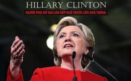 """Hillary Clinton - Người phụ nữ hai lần """"vấp ngã"""" trước cửa Nhà Trắng"""