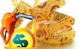 Xăng tăng, USD kịch trần, vàng tạo đường hình sin