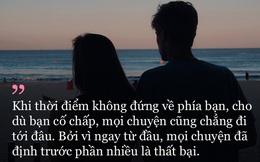 Chẳng có gì gọi là yêu đúng người, sai thời điểm cả. Đã sai là sai hết!