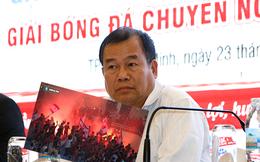 """""""Bàn tay sắt"""" của bóng đá Việt Nam: """"CĐV còn nhảy lên xe chửi bới chúng tôi"""""""