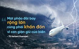 """Cơn giận dữ của biển không chỉ đe dọa tàu thuyền, máy bay cũng """"khốn đốn"""" vì nó!"""
