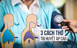 TS hàng đầu thế giới hướng dẫn 3 cách thở trị huyết áp cao không cần một viên thuốc