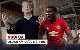 Nuôi gà làm giàu kiểu Bill Gates, Man United cướp Lukaku về biệt phủ