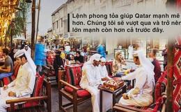 """Bí kíp giúp Qatar """"mạnh mẽ"""" trong vòng kiềm tỏa: Không phụ thuộc vào bất cứ thị trường nào"""